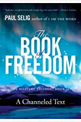 The Book of Freedom (Mastery Trilogy/Paul Selig Series) Paperback