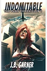 Indomitable (The Push Chronicles  Book 1) Kindle Edition