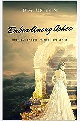 Ember Among Ashes (Love, Faith & Hope Book 1) Kindle Edition