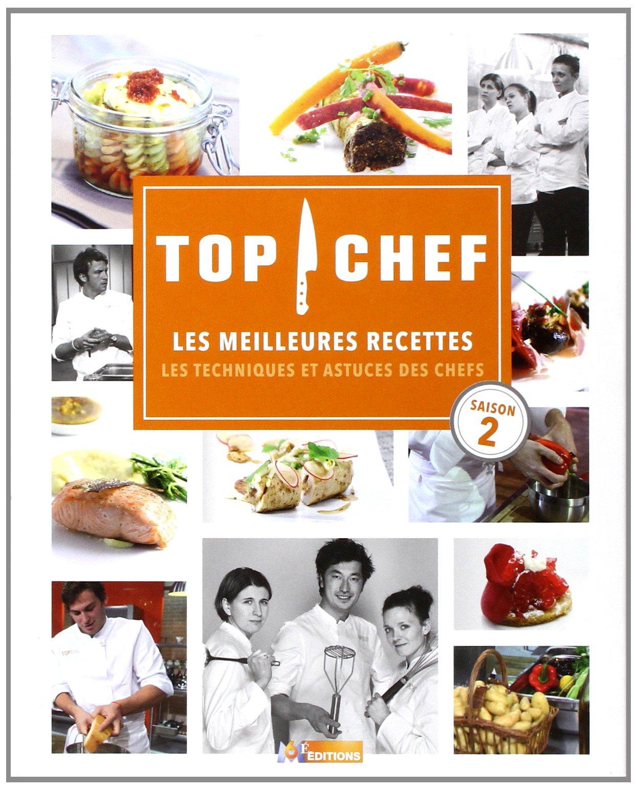 Top Chef Les Meilleures Recettes Les Techniques Et Astuces Des