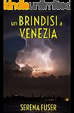 Un brindisi a Venezia (Retaggi Vol. 1)