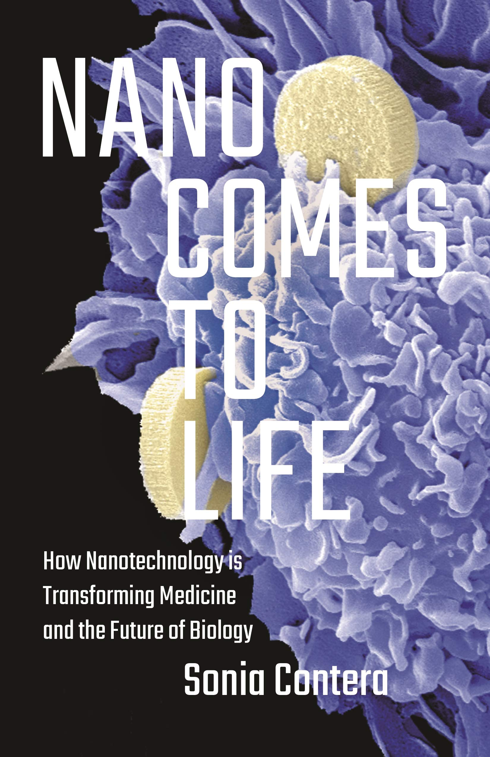 Nano Comes to Life: How Nanotechnology Is Transforming Medicine and the Future of Biology (English Edition)