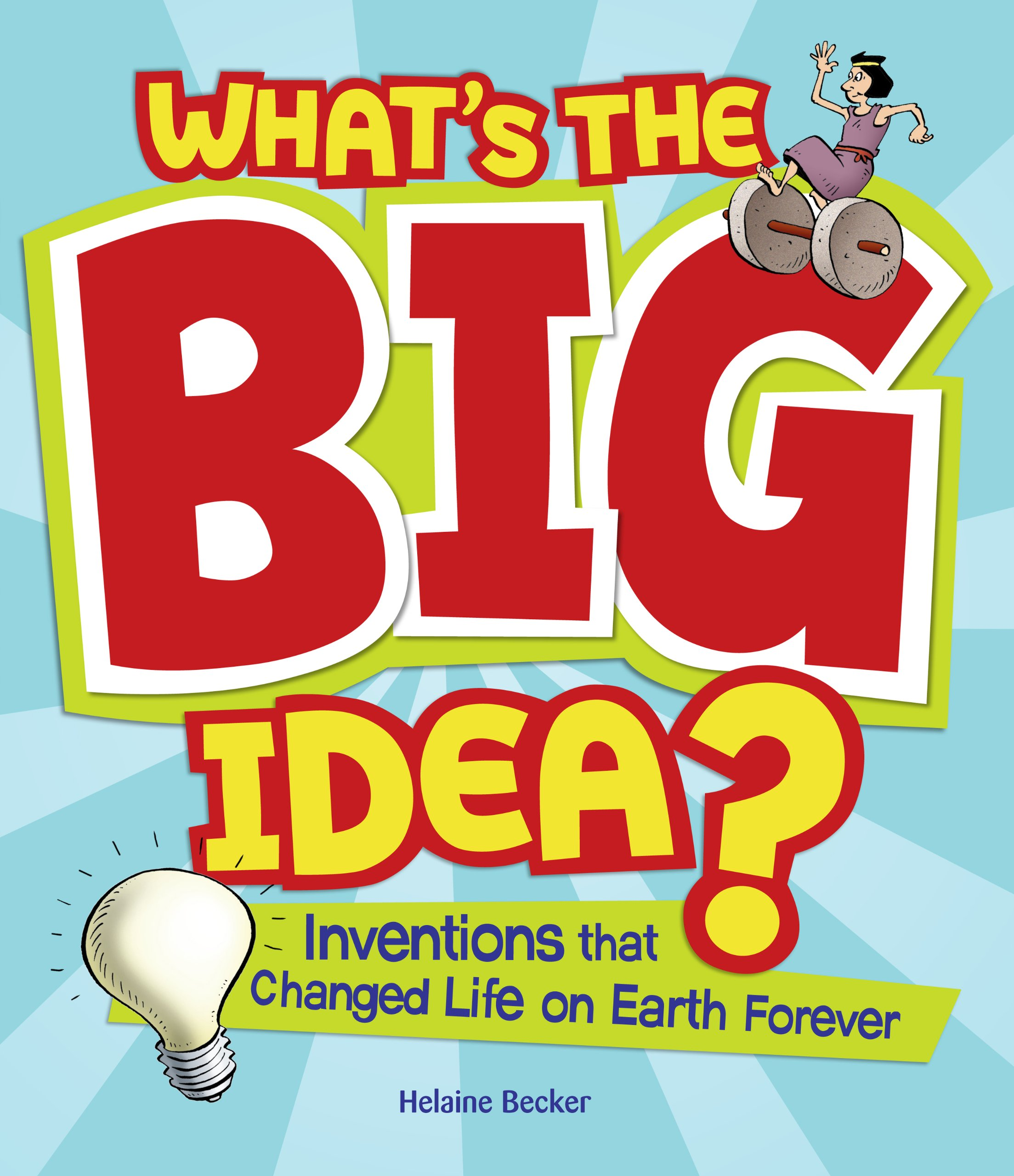What's the Big Idea?: Inventions that Changed Life on Earth Forever pdf