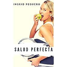 Salud Perfecta: Hábitos de la Vida Diaria Indispensables para Mantener y Recuperar la Salud Física y Mental (Spanish Edition) Jul 10, 2016