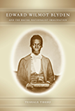 Edward Wilmot Blyden and the Racial Nationalist Imagination (Rochester Studies in African History and the Diaspora)