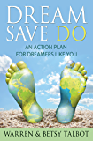 Dream Save Do: An Action Plan for Dreamers Like You (The Best is Yet to Come Book 1)