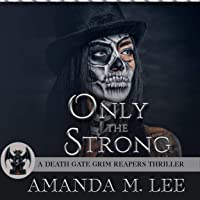 Only the Strong: A Death Gate Grim Reapers Thriller, Book 5