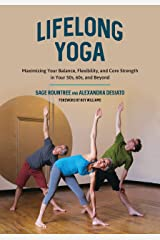 Lifelong Yoga: Maximizing Your Balance, Flexibility, and Core Strength in Your 50s, 60s, and Beyond Kindle Edition