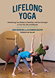 Lifelong Yoga: Maximizing Your Balance, Flexibility, and Core Strength in Your 50s, 60s, and Beyond