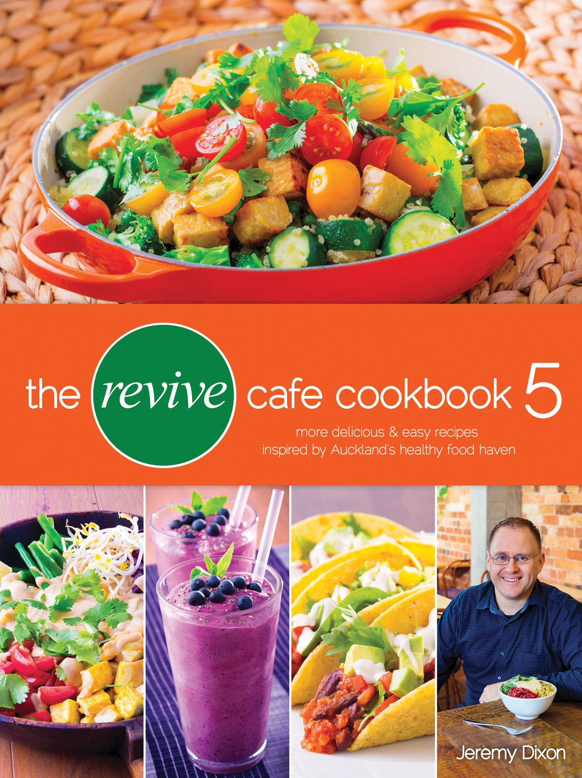 The Revive Cafe Cookbook Delicious And Easy Recipes From Aucklands Healthy Food Haven By Jeremy Dixon