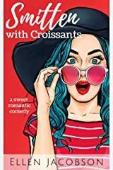 Smitten with Croissants: A Sweet Billionaire Romantic Comedy (Smitten with Travel Romantic Comedy Series Book 2) Kindle Edition