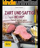 Zart und saftig bei 80° - neue Rezepte: Fleisch perfekt garen bei Niedrigtemperatur (GU Küchenratgeber)