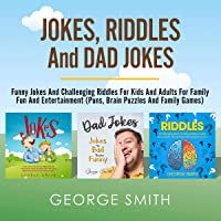 Jokes, Riddles and Dad Jokes: Funny Jokes and Challenging Riddles for Kids and Adults for Family Fun and Entertainment (Puns, Brain Puzzles And Family Games)