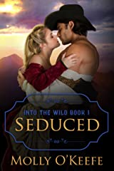 Seduced: A Historical Western Romance (Into The Wild Book 1) Kindle Edition