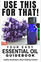 USE THIS FOR THAT: Your Easy Essential Oil Guidebook Kindle Edition