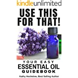 USE THIS FOR THAT: Your Easy Essential Oil Guidebook