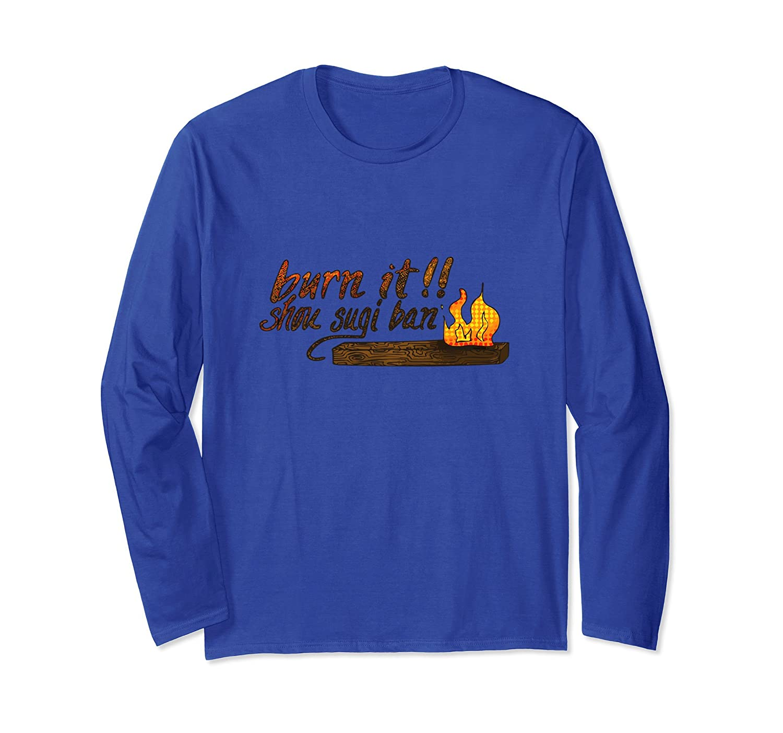 Burn It! Shirt Shou Sugi Ban - Gift Long Sleeve Tee-TH