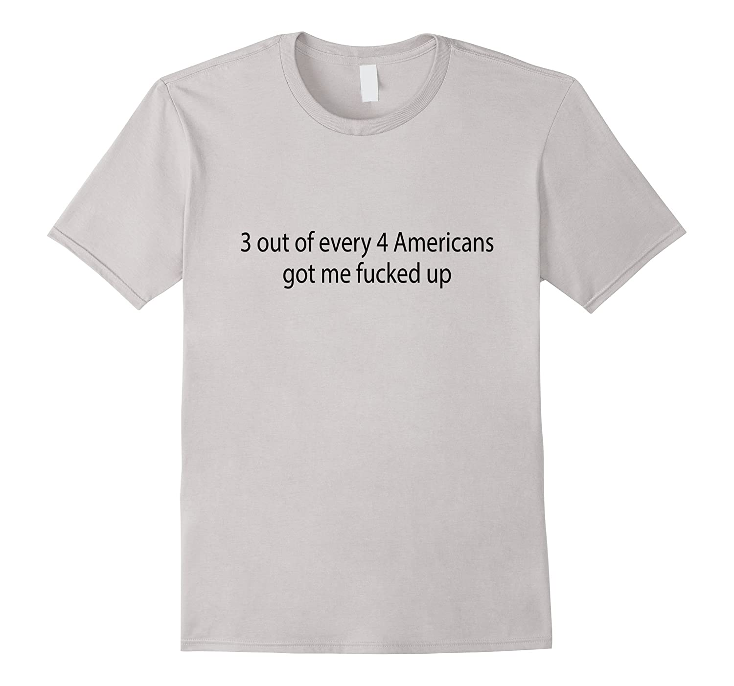 3 out of every 4 american got me fucked up shirt-TH