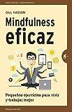 Mindfulness eficaz: Pequeños ejercicios para vivir y trabajar mejor (Gestión del conocimiento)