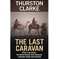 The Last Caravan: 1970s in the Sahara: The Natural Disaster that Threatened a Nomadic People with Extinction (English Edition)