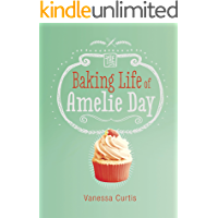 The Baking Life of Amelie Day (Middle-grade Novels)