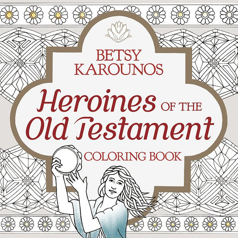 Heroines of the Old Testament Coloring Book (Color the Bible): Betsy ...
