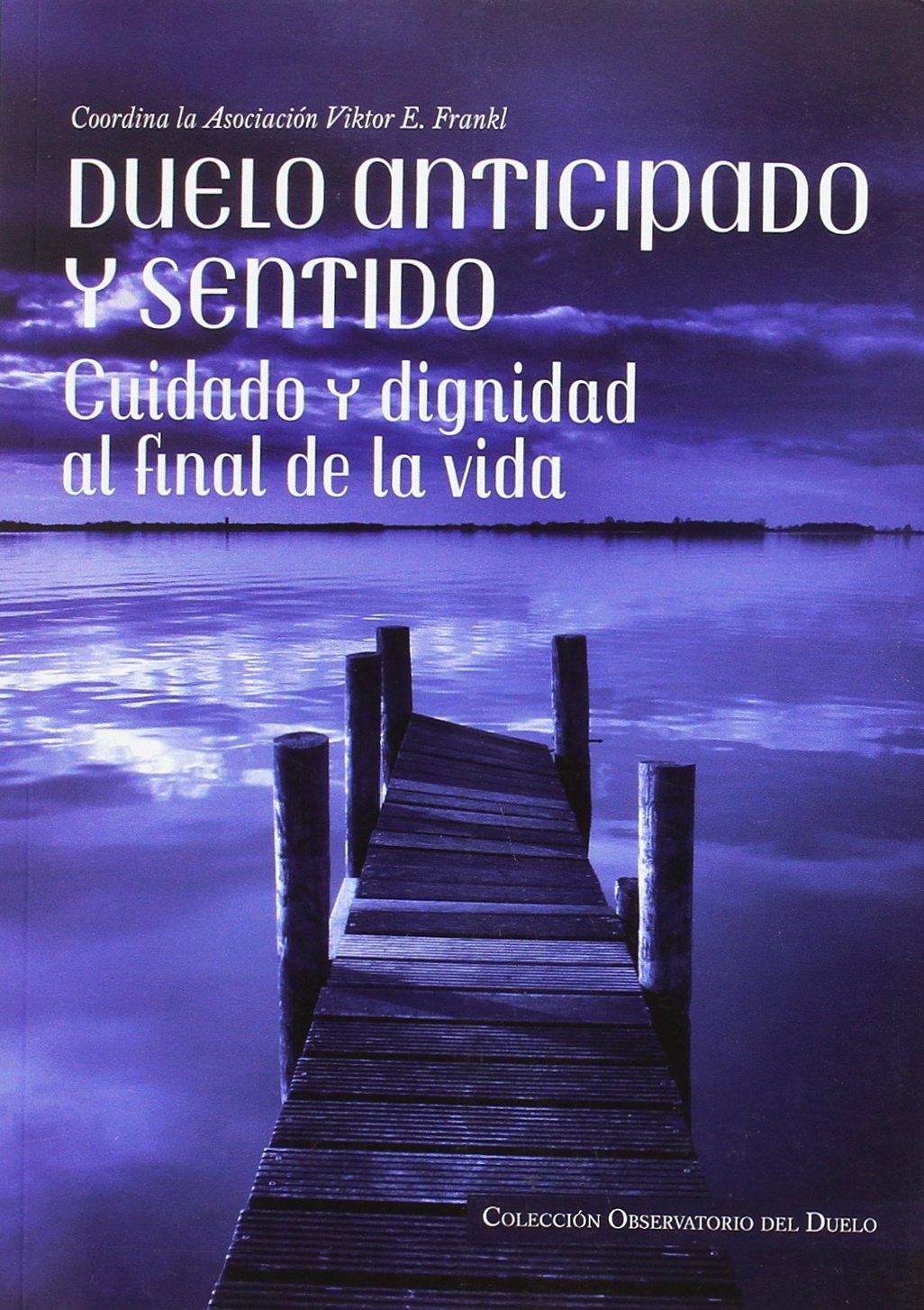 Duelo anticipado y sentido: Cuidado y dignidad al final de la vida OBSERVATORIO DEL DUELO: Amazon.es: Aa.vv, Aa.vv: Libros