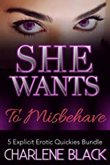 She Wants To Misbehave: 5 Explicit Erotic Quickies Bundle Kindle Edition