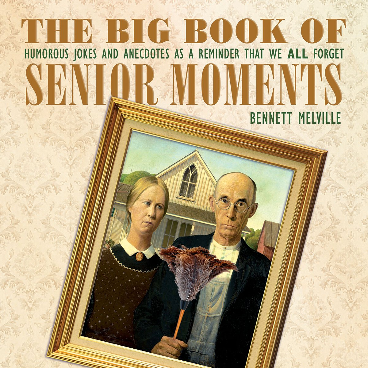 The Big Book of Senior Moments: Humorous Jokes and Anecdotes as a Reminder  That We All Forget: Bennett Melville: 9781634503617: Amazon.com: Books