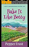 Bake It Like Betty (A Betty Snickerdoodle Mystery Book 3)