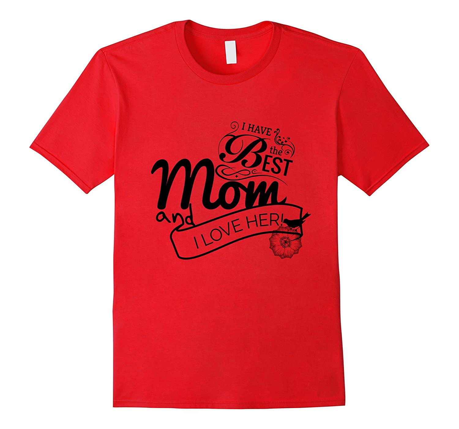 Mothers Day - I Have the Best Mom and I Love Her T-Shirt-Vaci
