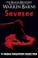 Severed: An Extreme Psychological Horror Story Kindle Edition