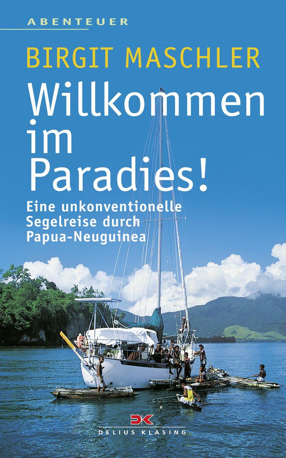 Willkommen im Paradies! Eine unkonventionelle Segelreise durch Papua-Neuguinea.
