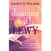 Dancing with Lewy: A Father - Daughter Dance, Before and After Lewy Body Dementia Came to Live with Us