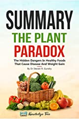 "Summary: The Plant Paradox: The Hidden Dangers In ""Healthy"" Foods That Cause Disease and Weight Gain By Dr Steven R. Gundry Kindle Edition"