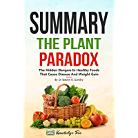 """Summary: The Plant Paradox: The Hidden Dangers In """"Healthy"""" Foods That Cause Disease and Weight Gain By Dr Steven R…"""