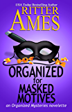 Organized for Masked Motives: A Cozy Mystery (The Organized Mysteries Book 5)