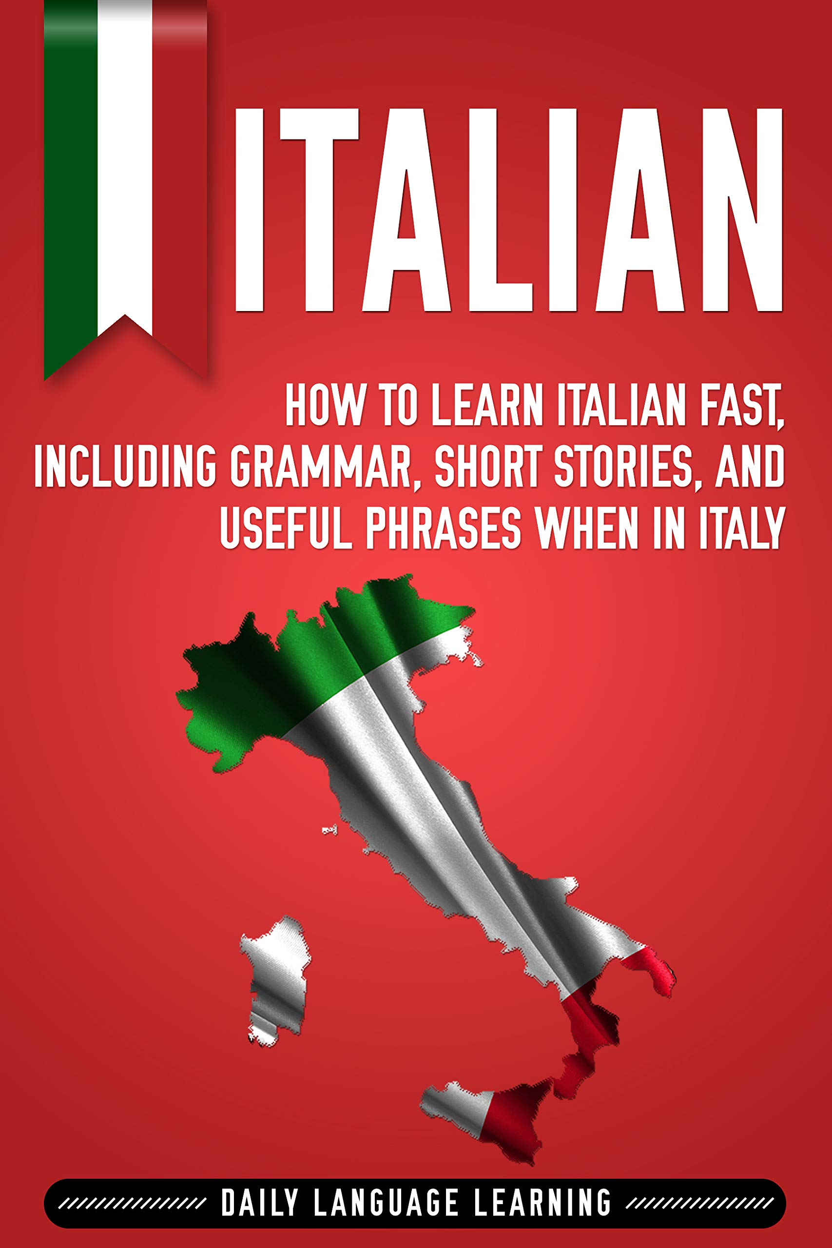 Italian  How To Learn Italian Fast Including Grammar Short Stories And Useful Phrases When In Italy  English Edition