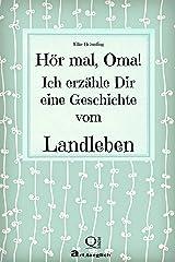 Hör mal, Oma! Ich erzähle Dir eine Geschichte vom Landleben: Geschichten für Kinder vom Leben auf dem Land (German Edition)