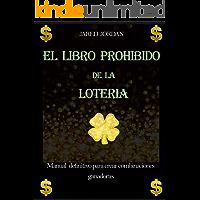El Libro Prohibido De La Lotería: Manual Definitivo Para Crear Combinaciones Ganadoras