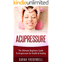 Acupressure: The Ultimate Beginners Guide To Acupressure For Health & Healing (Self Massage, Tennis Ball Massage, Pressure Points, Trigger Point Massage)