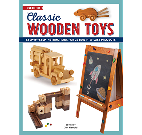 Amazon Com Classic Wooden Toys Step By Step Instructions For 20 Built To Last Projects Ebook Harrold Jim Kindle Store