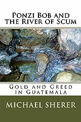 Ponzi Bob and the River of Scum Kindle Edition