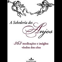 A sabedoria dos anjos: 365 meditações e insights vindos dos céus