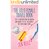 The Solo Female Travel Book: Tips and Inspiration for Women Who Want to See the World on Their Own Terms (Travel More…