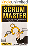 Agile Project Management: Scrum Master: 21 Tips to Facilitate and Coach Agile Scrum Teams (scrum master, scrum, agile development, agile software development) (English Edition)