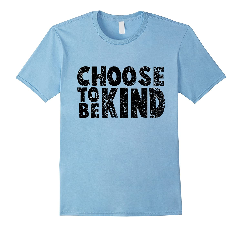 Distressed Choose To Be Kind Anti Bullying Movement Shirt-T-Shirt