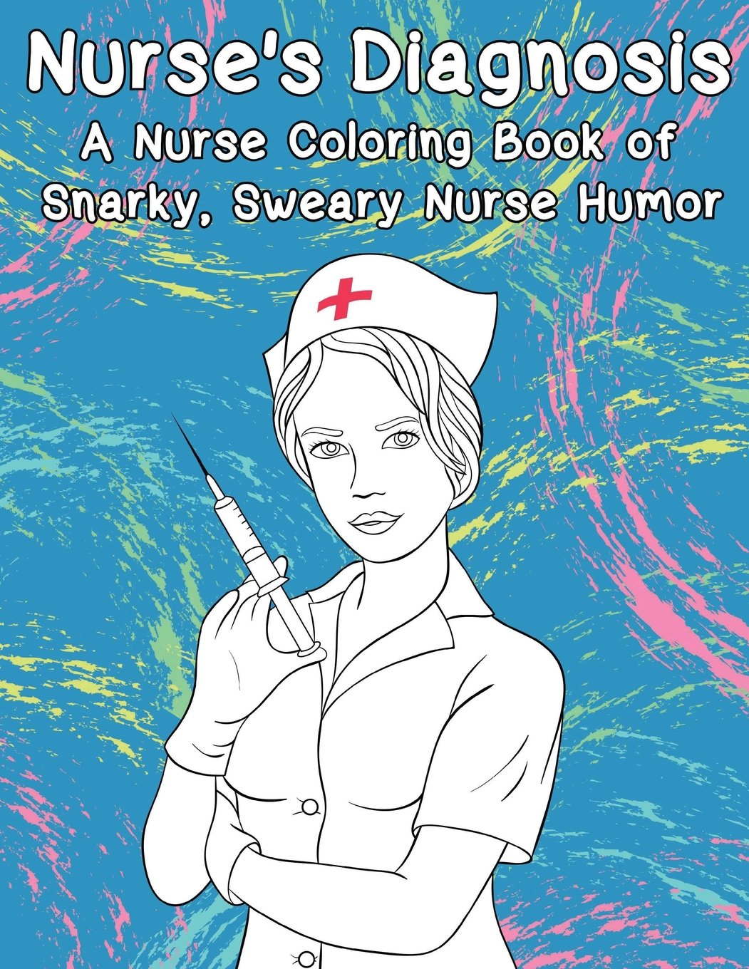 Amazon.com: Said No Nurse Ever: A Coloring Book For Nurses Who\'ve ...