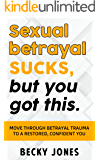 Sexual betrayal SUCKS, but you got this.: Move through betrayal trauma to a restored, confident you.
