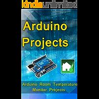 Arduino Programming: Step-by-step guide Room Temperature Monitor Projects : (Arduino, Arduino projects, Arduino uno, Arduino starter kit, Arduino ide, Arduino yun, Arduino mega, Arduino nano)